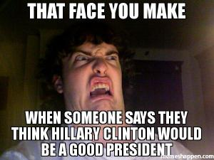 that-face-you-make-when-someone-says-they-think-hillary-clin